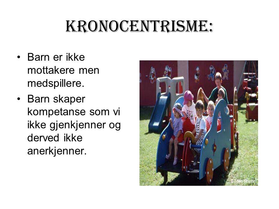 Kronocentrisme: Barn er ikke mottakere men medspillere.