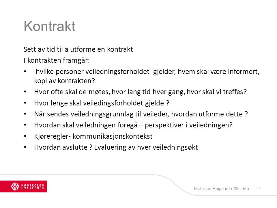 Kontrakt Sett av tid til å utforme en kontrakt I kontrakten framgår:
