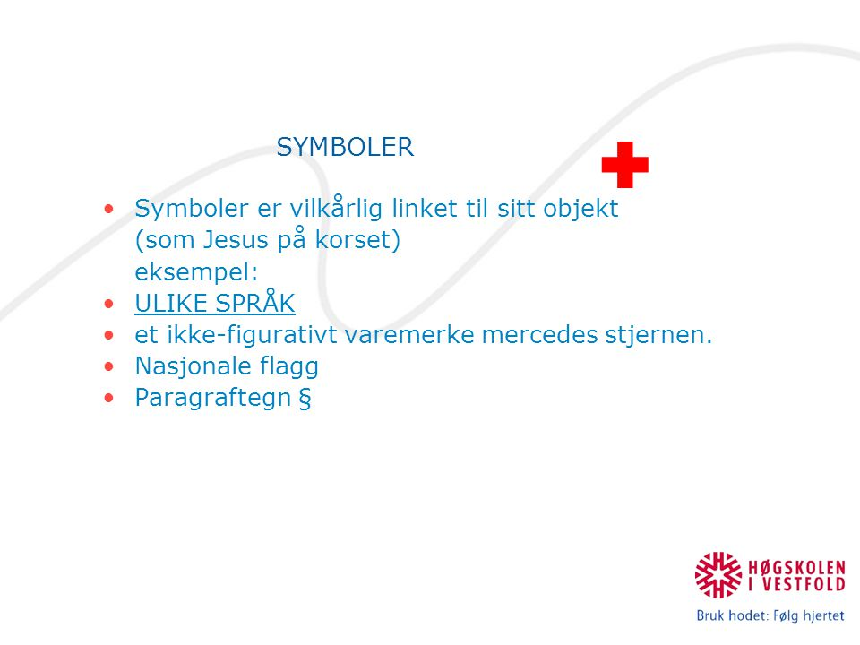  SYMBOLER Symboler er vilkårlig linket til sitt objekt