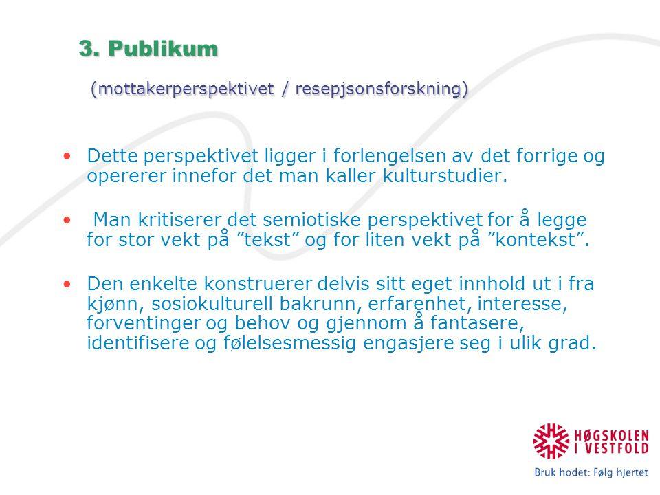 3. Publikum (mottakerperspektivet / resepjsonsforskning)