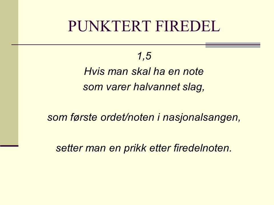 PUNKTERT FIREDEL 1,5 Hvis man skal ha en note