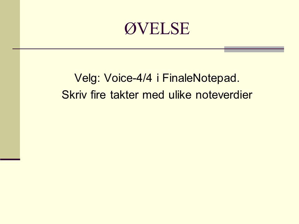 ØVELSE Velg: Voice-4/4 i FinaleNotepad.