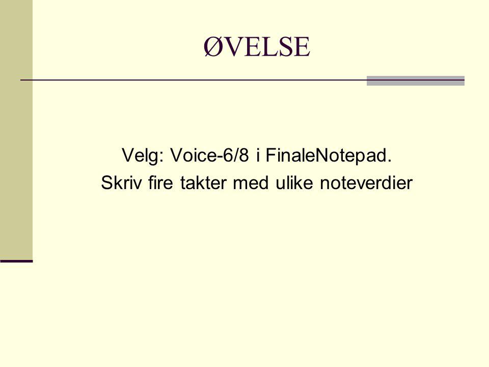 ØVELSE Velg: Voice-6/8 i FinaleNotepad.