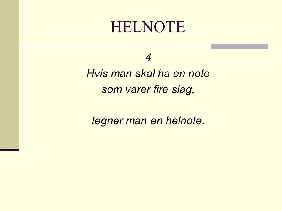 HELNOTE 4 Hvis man skal ha en note som varer fire slag,