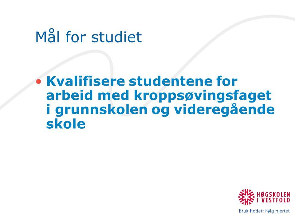 Mål for studiet Kvalifisere studentene for arbeid med kroppsøvingsfaget i grunnskolen og videregående skole.
