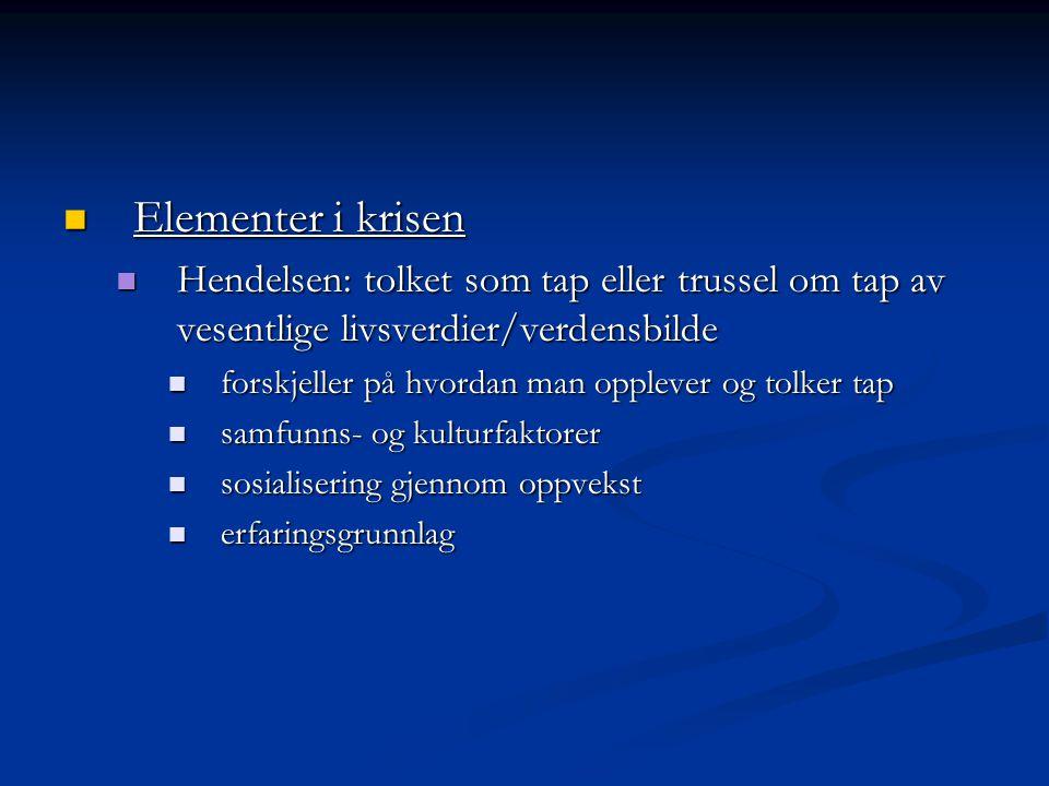 Elementer i krisen Hendelsen: tolket som tap eller trussel om tap av vesentlige livsverdier/verdensbilde.