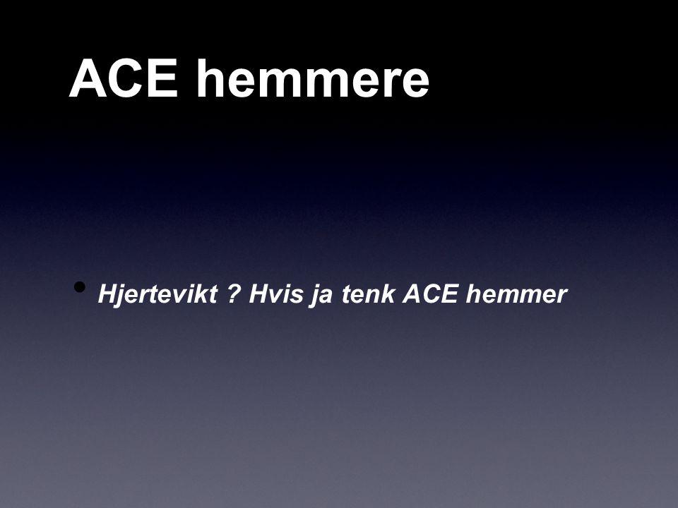 ACE hemmere Hjertevikt Hvis ja tenk ACE hemmer
