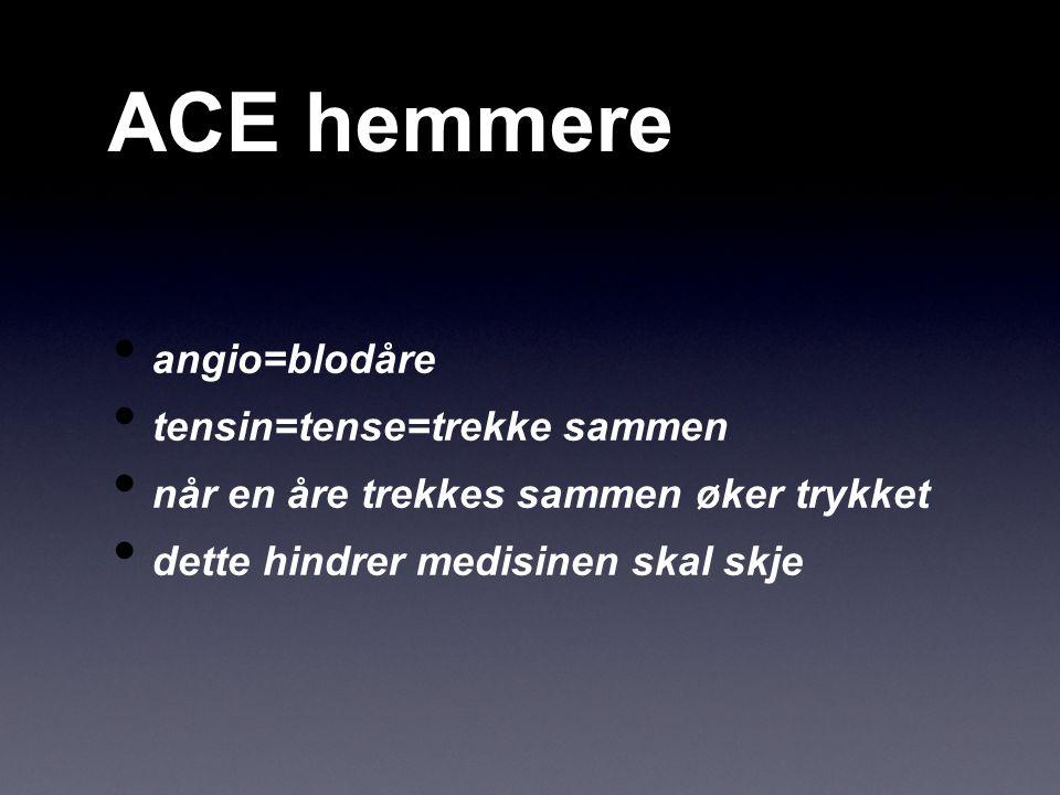 ACE hemmere angio=blodåre tensin=tense=trekke sammen