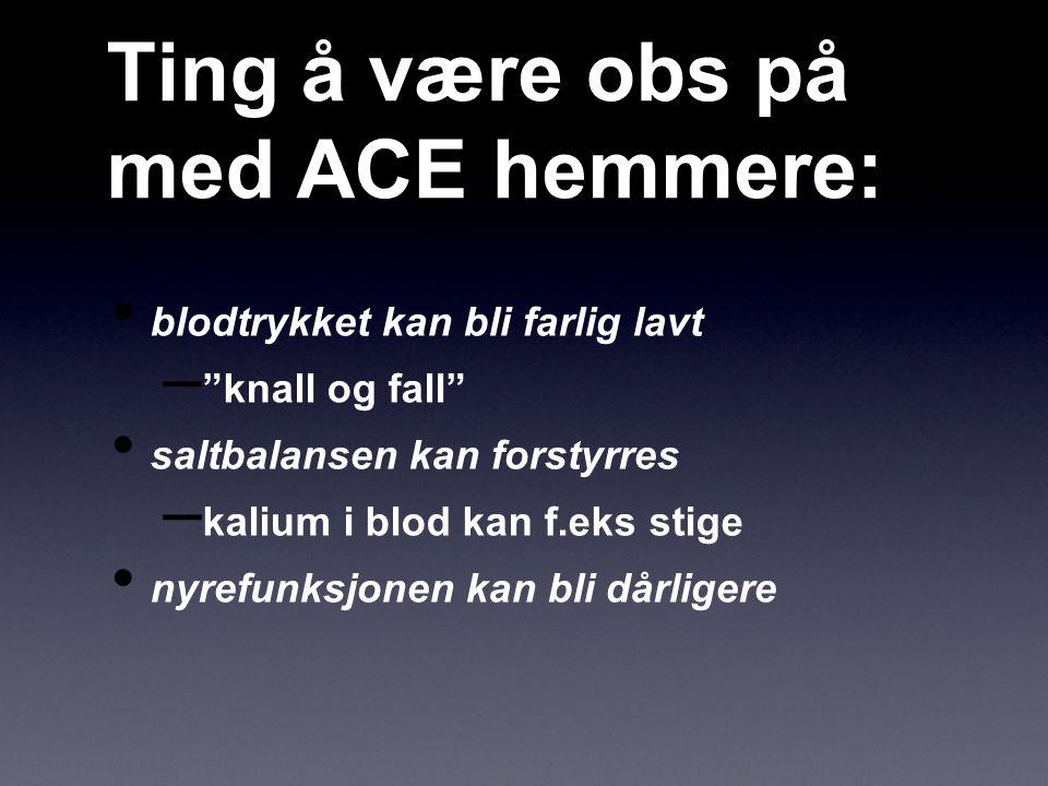 Ting å være obs på med ACE hemmere: