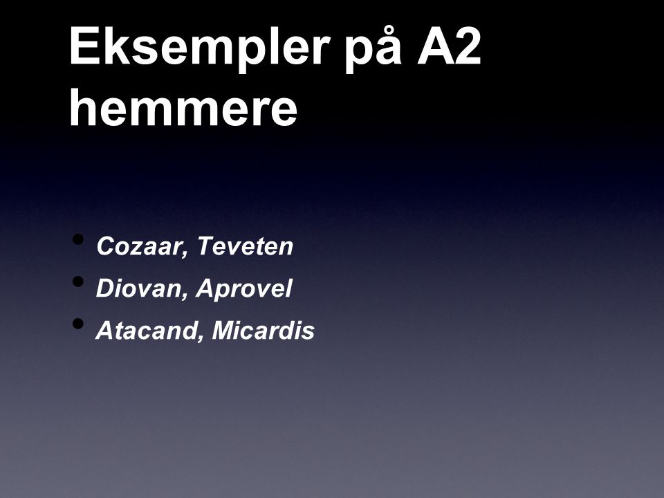Eksempler på A2 hemmere Cozaar, Teveten Diovan, Aprovel