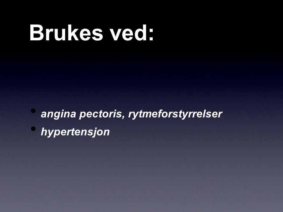 Brukes ved: angina pectoris, rytmeforstyrrelser hypertensjon