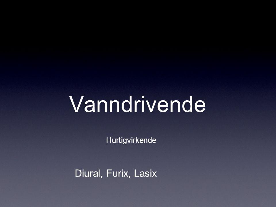 Vanndrivende Hurtigvirkende Diural, Furix, Lasix