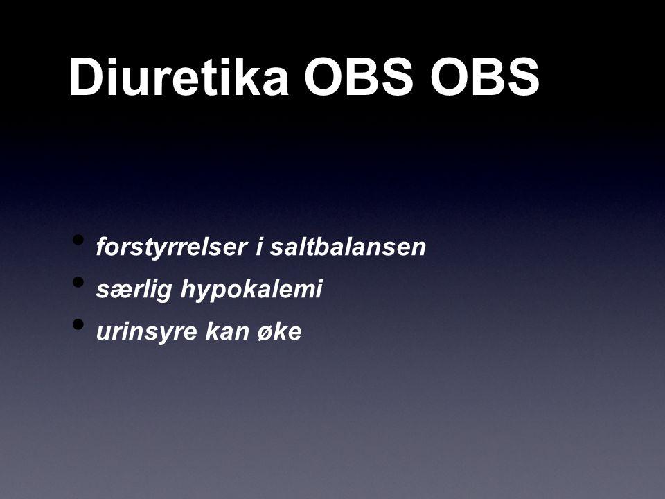 Diuretika OBS OBS forstyrrelser i saltbalansen særlig hypokalemi