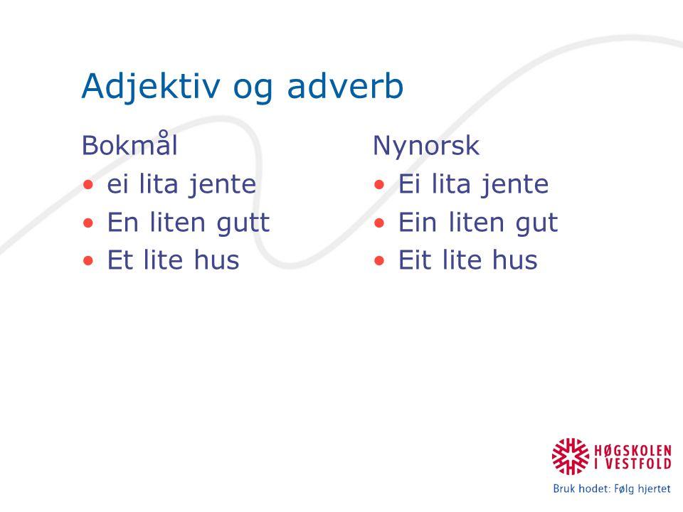Adjektiv og adverb Bokmål ei lita jente En liten gutt Et lite hus