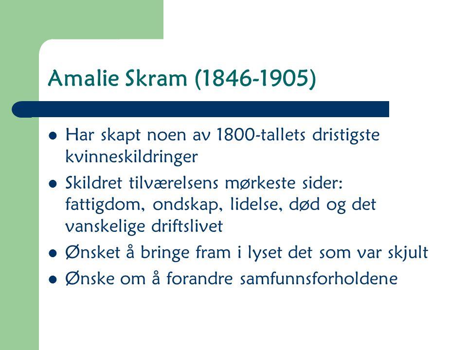 Amalie Skram (1846-1905) Har skapt noen av 1800-tallets dristigste kvinneskildringer.
