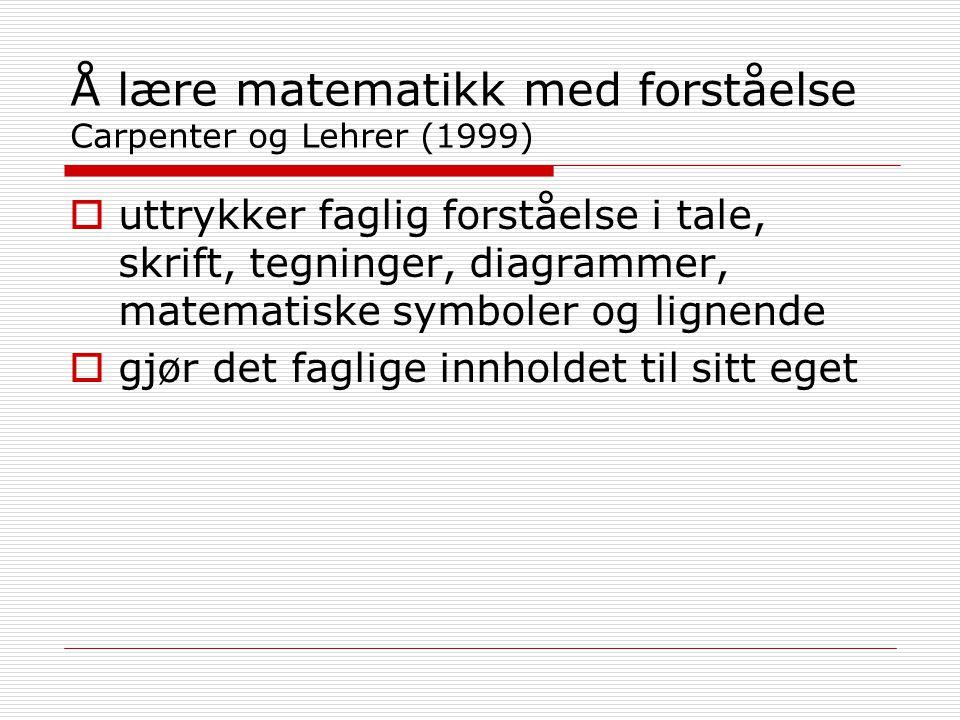Å lære matematikk med forståelse Carpenter og Lehrer (1999)