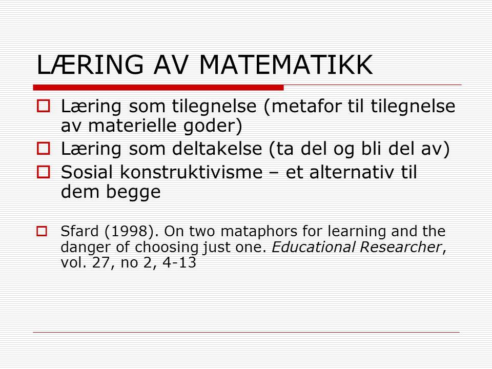 LÆRING AV MATEMATIKK Læring som tilegnelse (metafor til tilegnelse av materielle goder) Læring som deltakelse (ta del og bli del av)