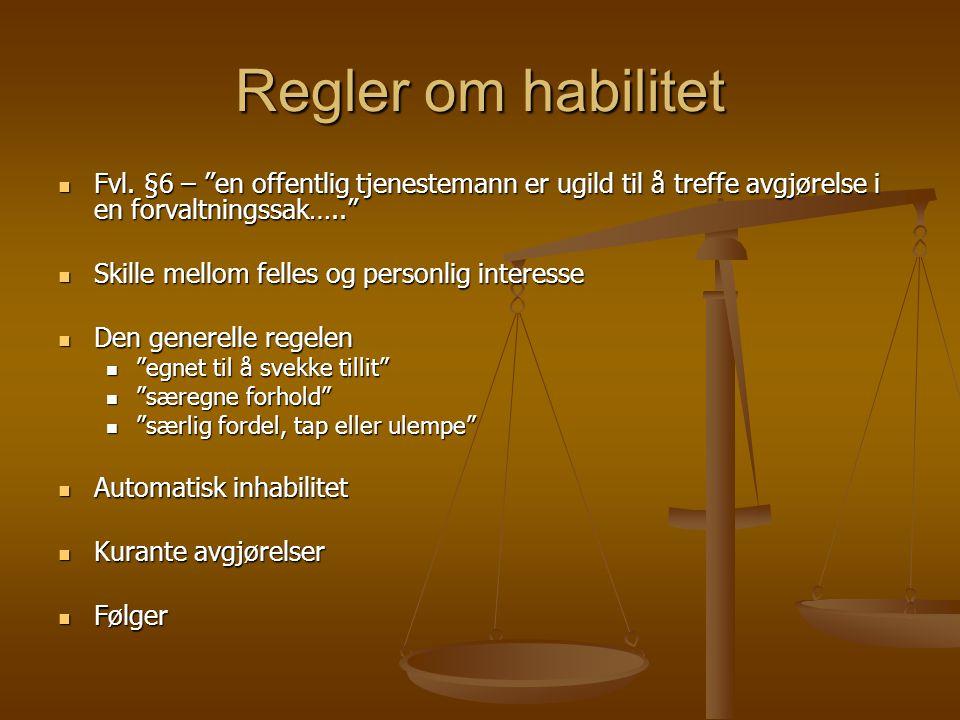 Regler om habilitet Fvl. §6 – en offentlig tjenestemann er ugild til å treffe avgjørelse i en forvaltningssak…..