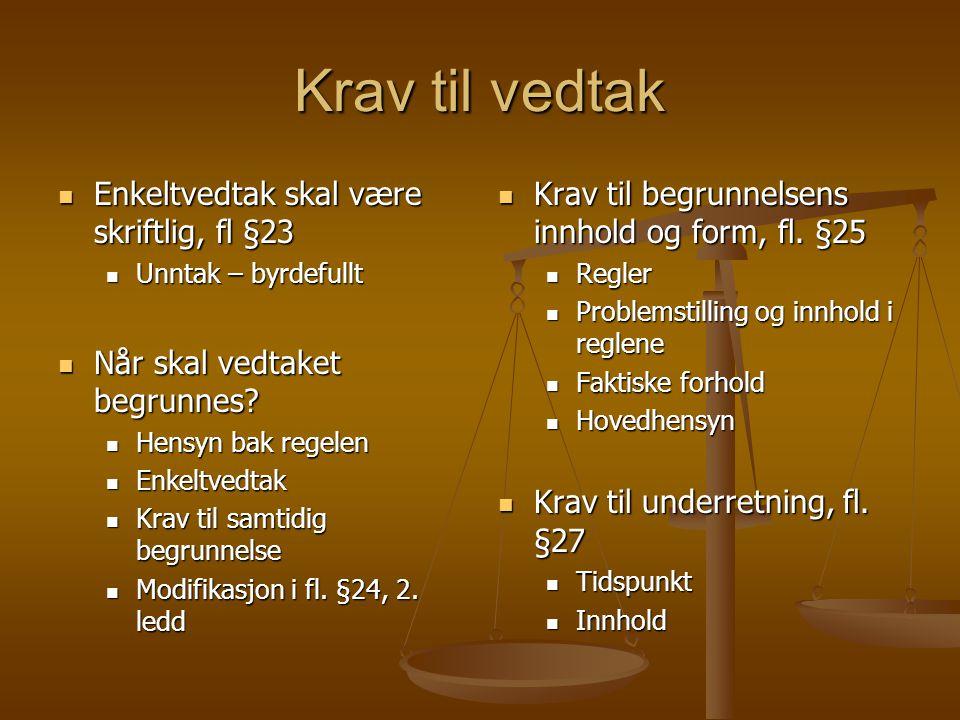 Krav til vedtak Enkeltvedtak skal være skriftlig, fl §23