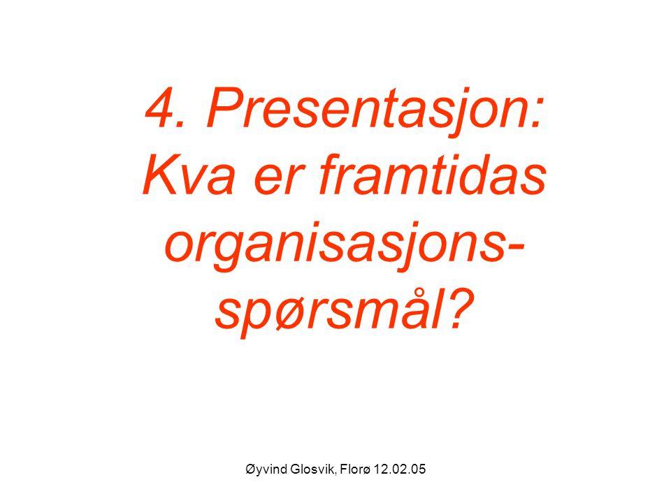 4. Presentasjon: Kva er framtidas organisasjons-spørsmål