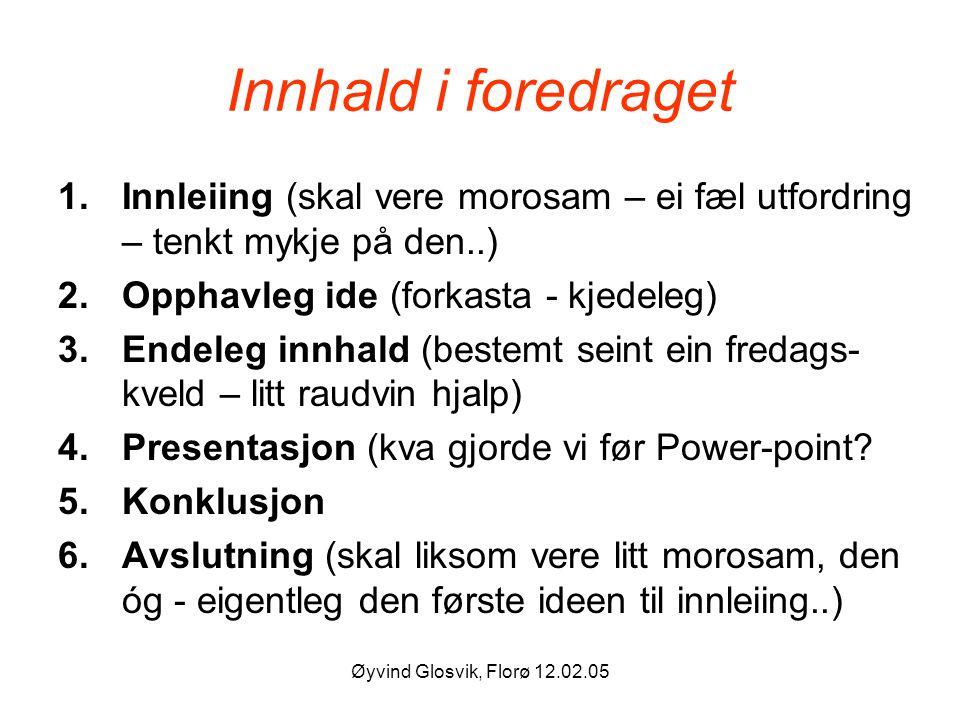 Innhald i foredraget Innleiing (skal vere morosam – ei fæl utfordring – tenkt mykje på den..) Opphavleg ide (forkasta - kjedeleg)