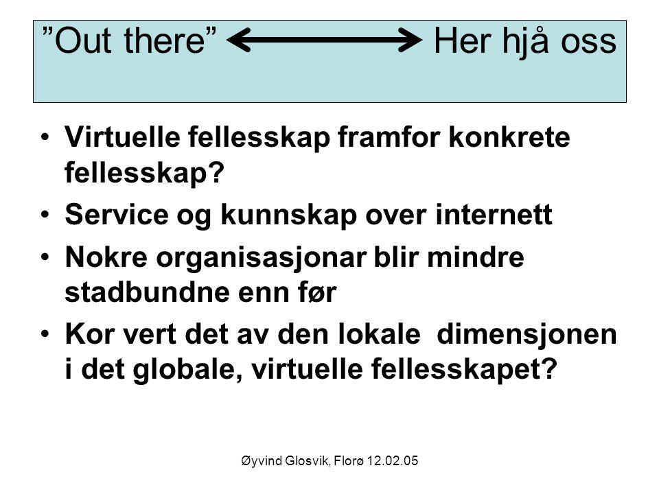 Out there Her hjå oss Virtuelle fellesskap framfor konkrete fellesskap Service og kunnskap over internett.