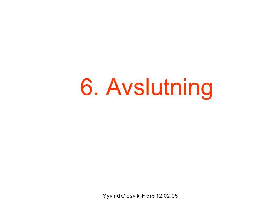 6. Avslutning Øyvind Glosvik, Florø 12.02.05