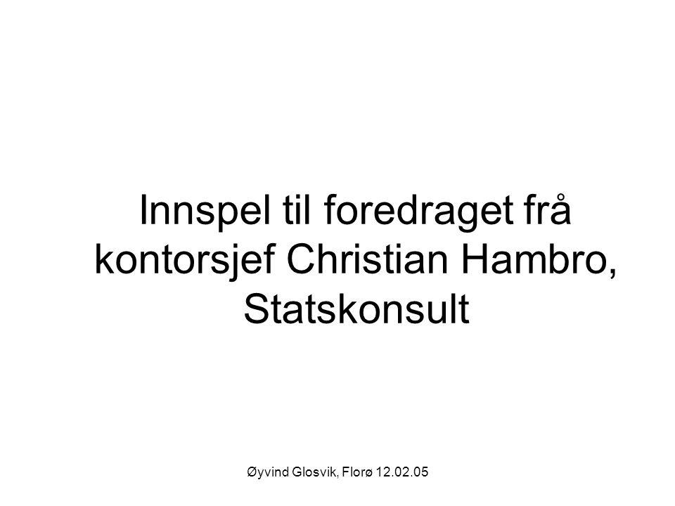 Innspel til foredraget frå kontorsjef Christian Hambro, Statskonsult
