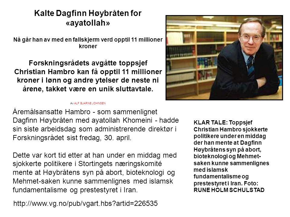 Kalte Dagfinn Høybråten for «ayatollah» Nå går han av med en fallskjerm verd opptil 11 millioner kroner Forskningsrådets avgåtte toppsjef Christian Hambro kan få opptil 11 millioner kroner i lønn og andre ytelser de neste ni årene, takket være en unik sluttavtale.