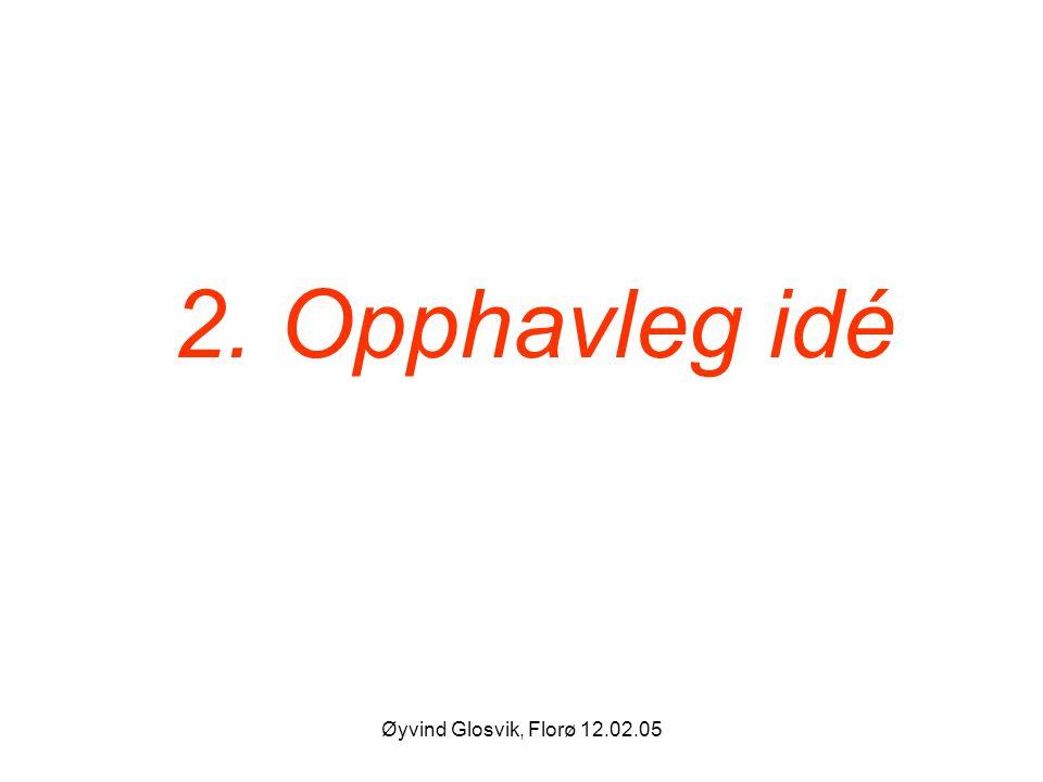 2. Opphavleg idé Øyvind Glosvik, Florø 12.02.05