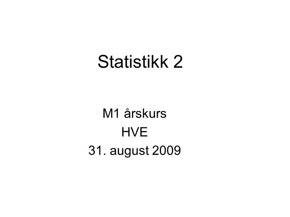 Statistikk 2 M1 årskurs HVE 31. august 2009