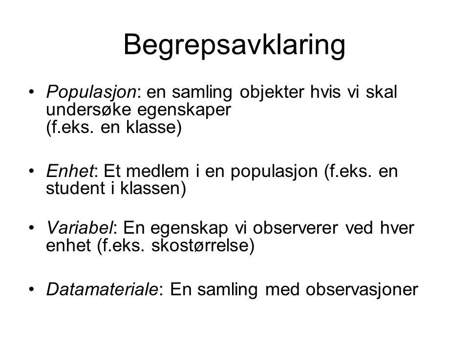 Begrepsavklaring Populasjon: en samling objekter hvis vi skal undersøke egenskaper (f.eks. en klasse)