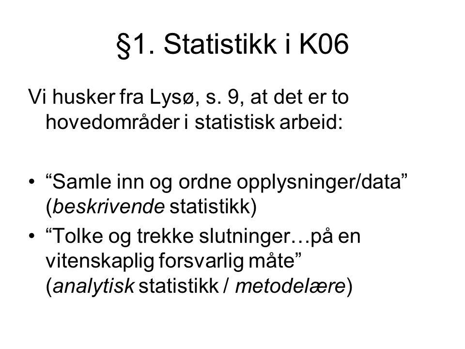 §1. Statistikk i K06 Vi husker fra Lysø, s. 9, at det er to hovedområder i statistisk arbeid: