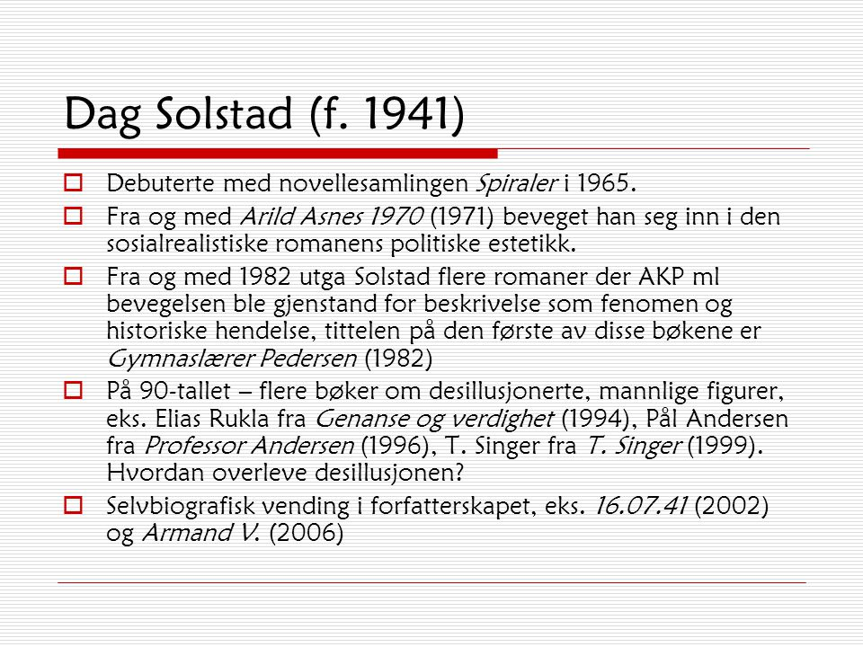 Dag Solstad (f. 1941) Debuterte med novellesamlingen Spiraler i 1965.