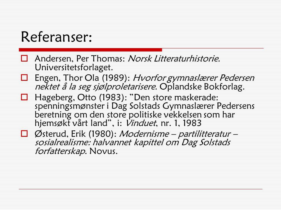 Referanser: Andersen, Per Thomas: Norsk Litteraturhistorie. Universitetsforlaget.
