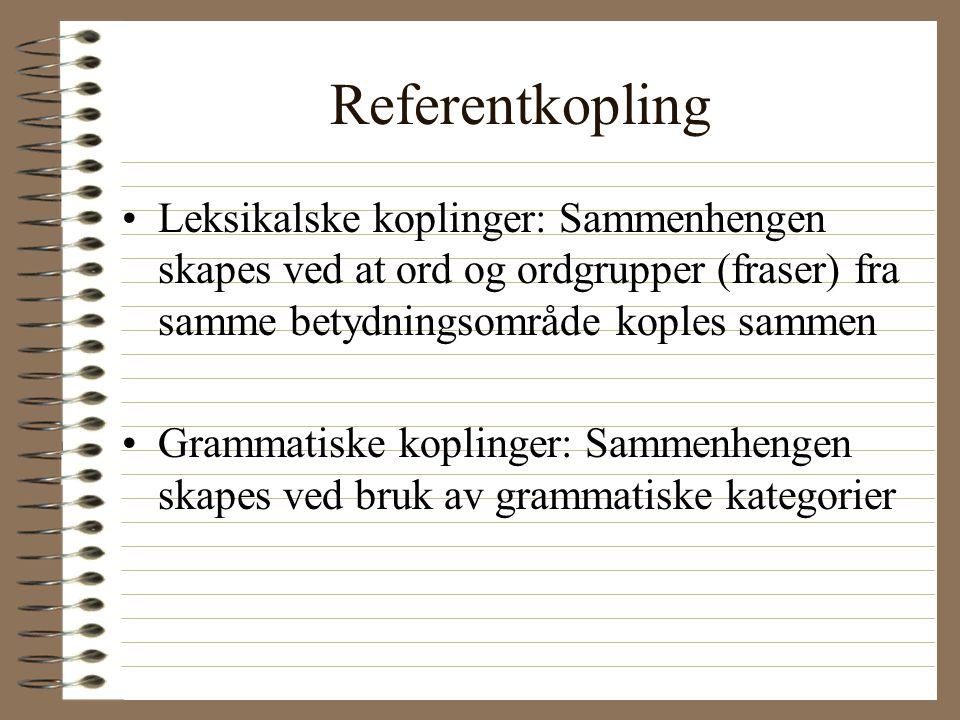 Referentkopling Leksikalske koplinger: Sammenhengen skapes ved at ord og ordgrupper (fraser) fra samme betydningsområde koples sammen.