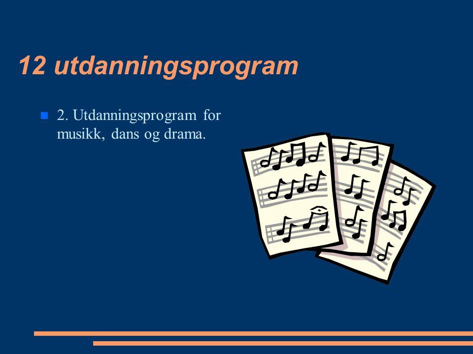 12 utdanningsprogram 2. Utdanningsprogram for musikk, dans og drama.