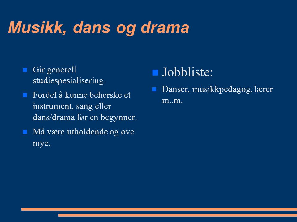 Musikk, dans og drama Jobbliste: Gir generell studiespesialisering.