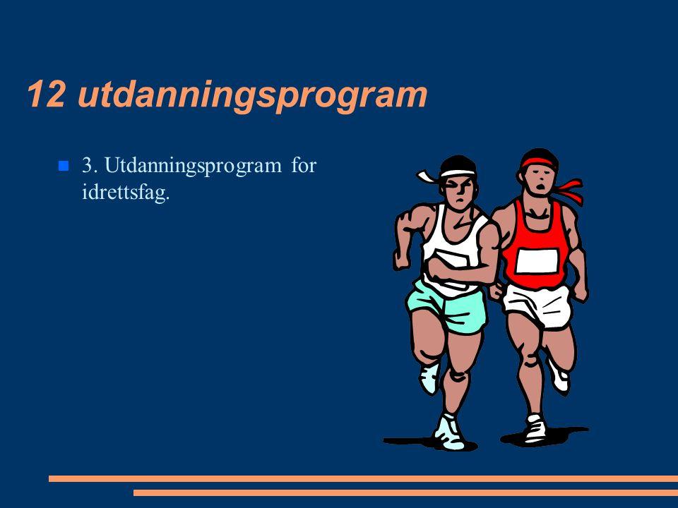 12 utdanningsprogram 3. Utdanningsprogram for idrettsfag.