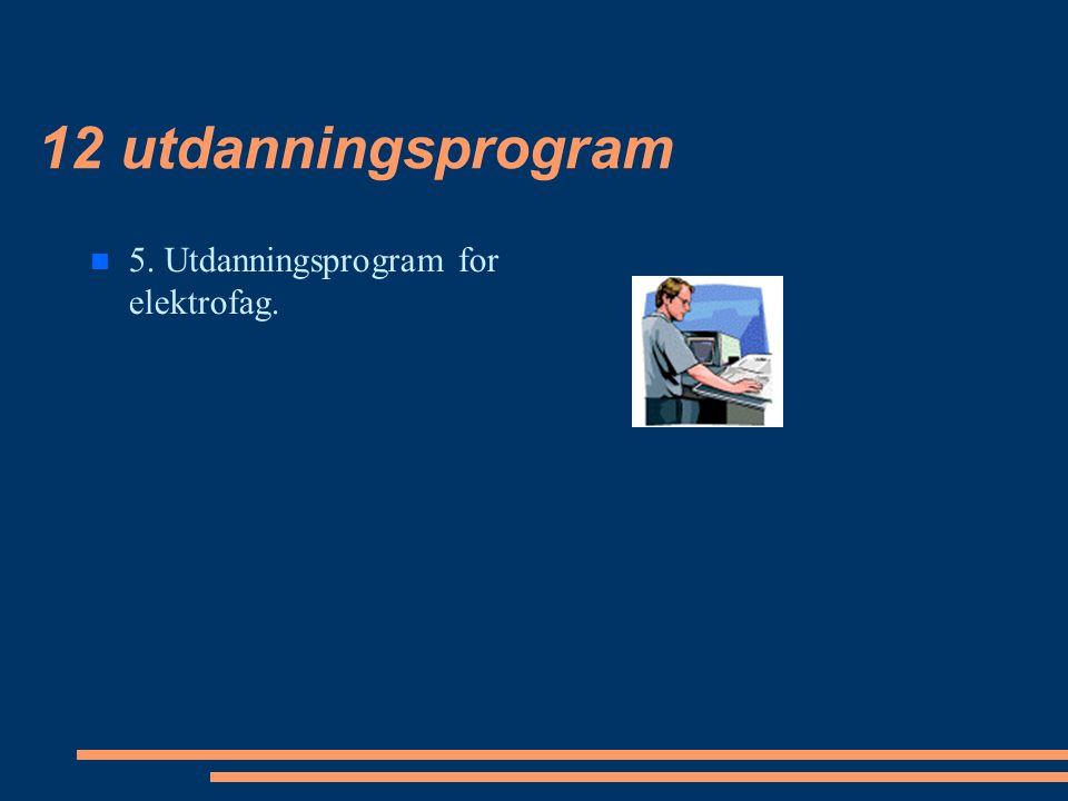 12 utdanningsprogram 5. Utdanningsprogram for elektrofag.