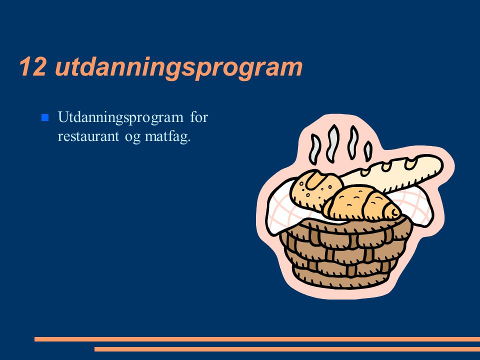 12 utdanningsprogram Utdanningsprogram for restaurant og matfag.
