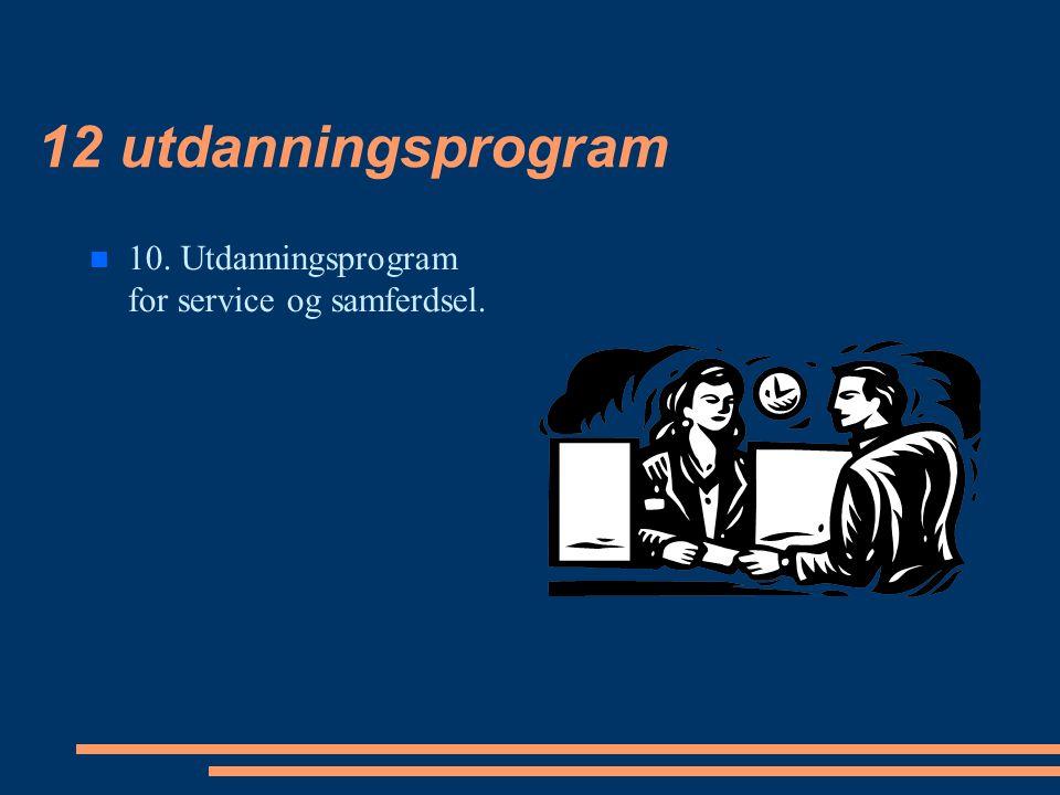 12 utdanningsprogram 10. Utdanningsprogram for service og samferdsel.