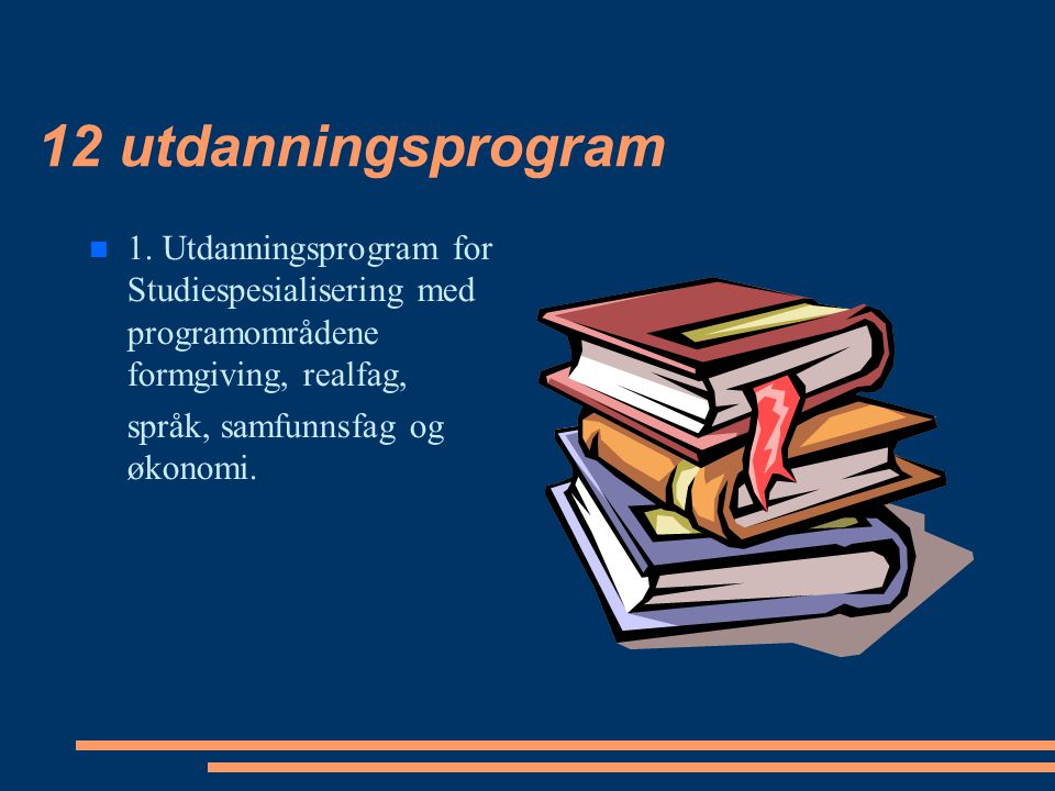 12 utdanningsprogram 1. Utdanningsprogram for Studiespesialisering med programområdene formgiving, realfag,