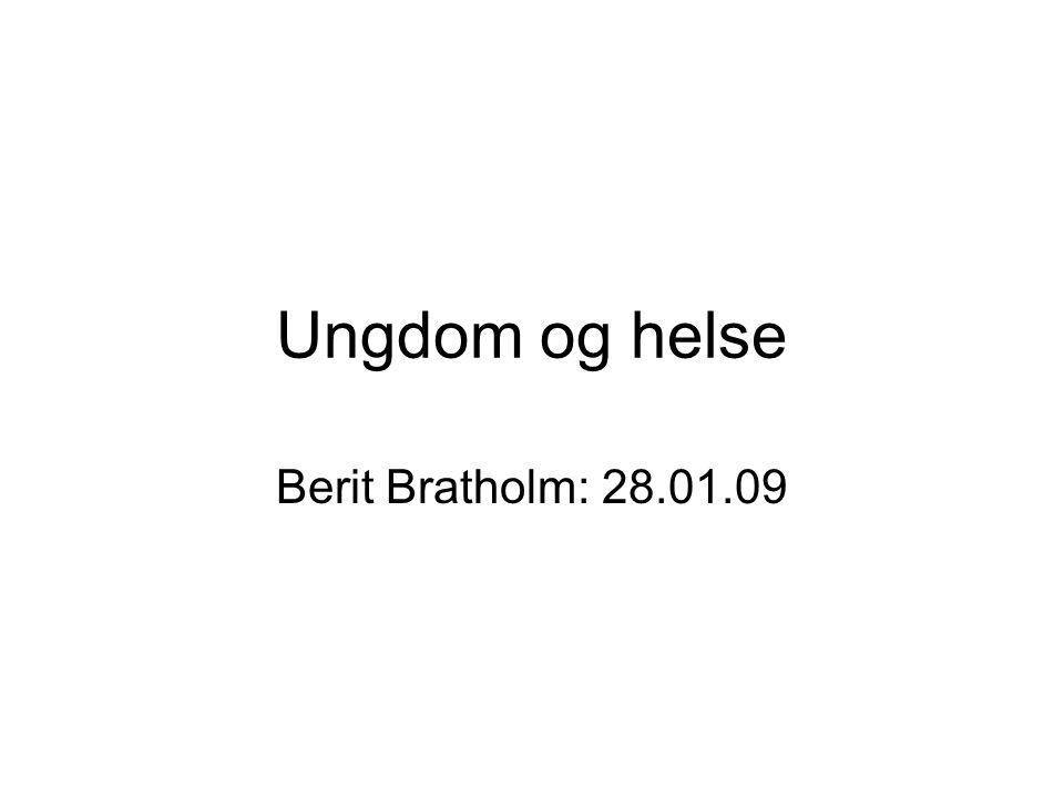 Ungdom og helse Berit Bratholm: 28.01.09