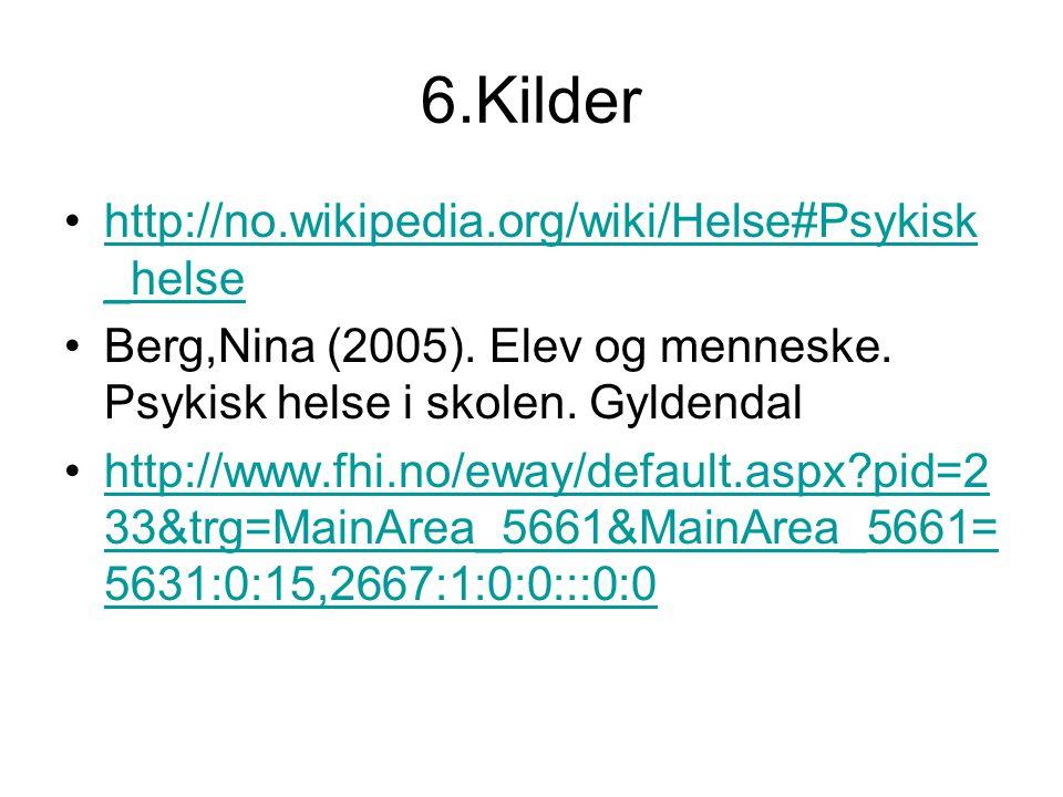 6.Kilder http://no.wikipedia.org/wiki/Helse#Psykisk_helse