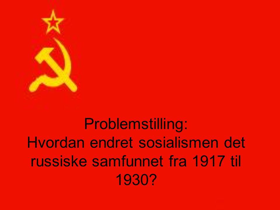 Problemstilling: Hvordan endret sosialismen det russiske samfunnet fra 1917 til 1930