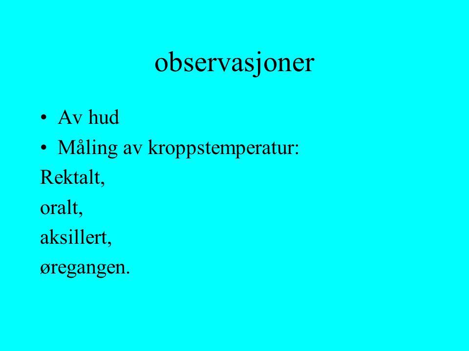 observasjoner Av hud Måling av kroppstemperatur: Rektalt, oralt,