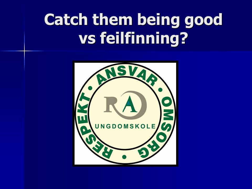 Catch them being good vs feilfinning