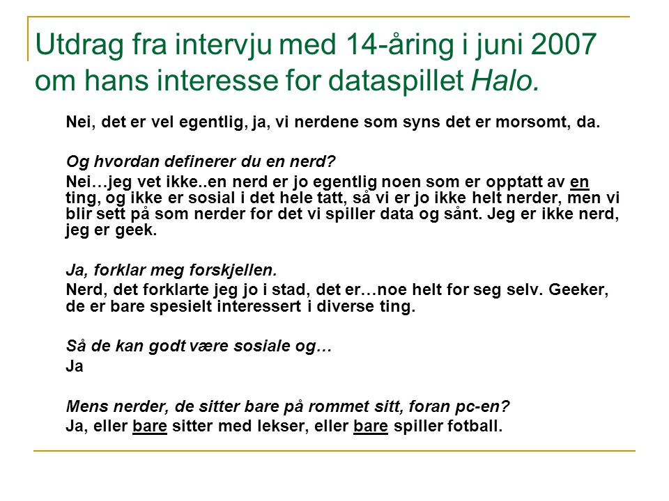 Utdrag fra intervju med 14-åring i juni 2007 om hans interesse for dataspillet Halo.