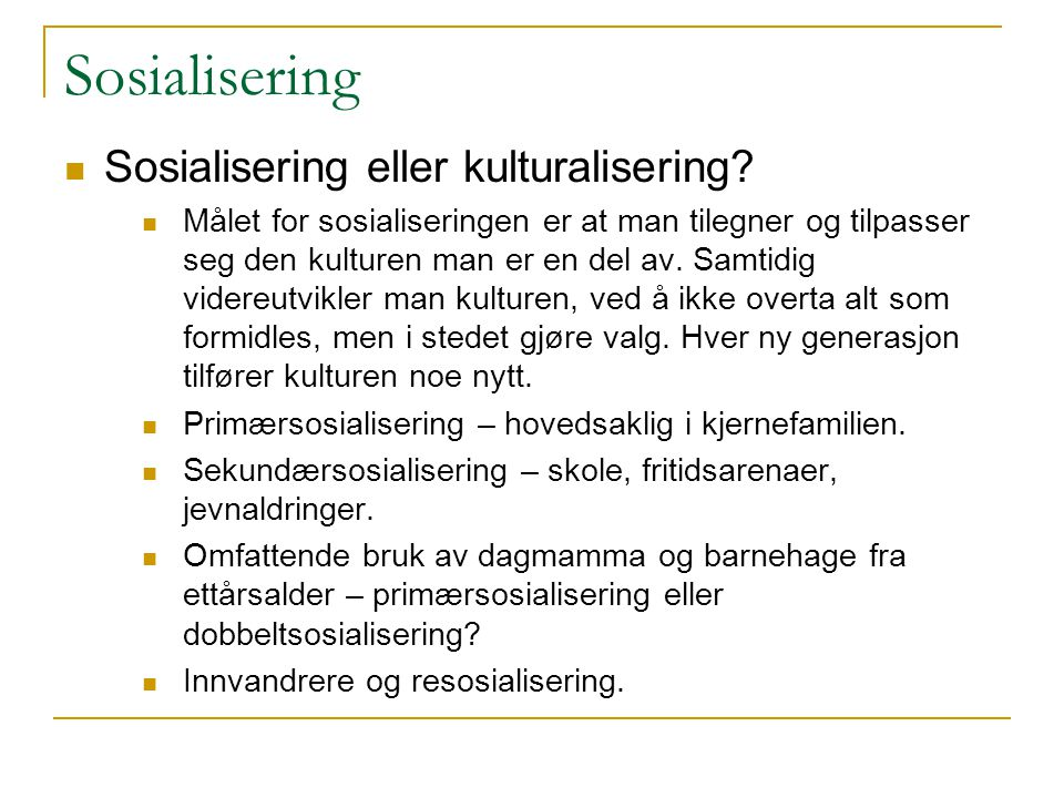 Sosialisering Sosialisering eller kulturalisering